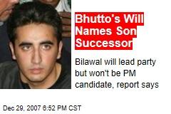 Bhutto's Will Names Son Successor