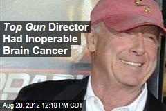 Top Gun Director Had Inoperable Brain Cancer