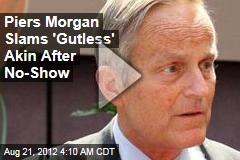 Piers Morgan Slam 'Gutless' Akin After No-Show