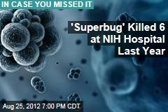 'Superbug' Killed 6 at NIH Hospital Last Year