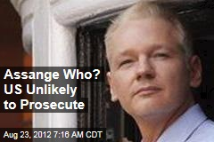 Assange Who? US Unlikely to Prosecute