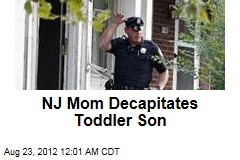 NJ Mom Decapitates Toddler Son