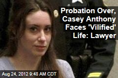 Probation Over, Casey Anthony Faces 'Vilified' Life: Lawyer