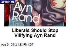 Liberals Should Stop Vilifying Ayn Rand