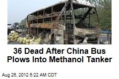 36 Dead After China Bus Plows Into Methanol Tanker