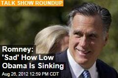Romney: 'Sad' How Low Obama Is Sinking