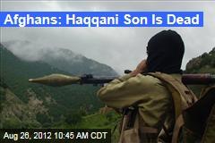 Afghans: Haqqani Son Is Dead