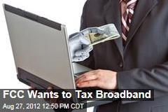 FCC Wants to Tax Broadband