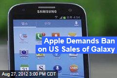 Apple Demands Ban on US Sales of Galaxy