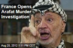 France Opens Arafat Murder Investigation