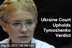 Ukraine Court Upholds Tymoshenko Verdict