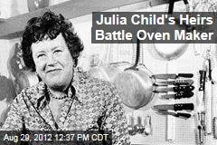 Julia Child's Heirs Battle Oven Maker