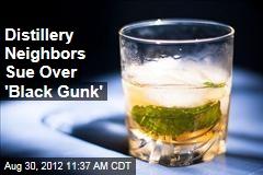 Distillery Neighbors Sue Over 'Black Gunk'