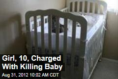 Girl, 10, Charged With Killing Baby