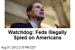 Watchdog: Feds Illegally Spied on Americans