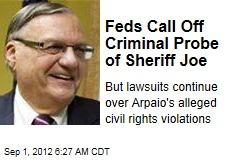 Feds Call Off Criminal Probe of Sheriff Joe
