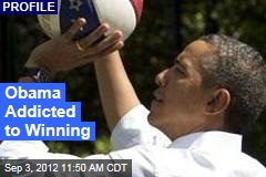 Obama Addicted to Winning