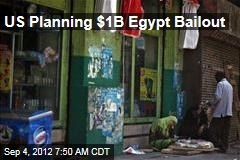 US Planning $1B Egypt Bailout