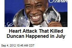 Heart Attack That Killed Duncan Happened in July