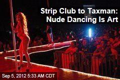 Strip Club to Taxman: Nude Dancing Is Art