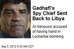 Gadhafi's Spy Chief Sent Back to Libya