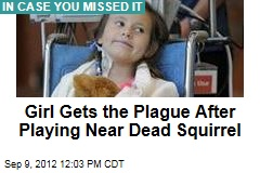 Girl Gets the Plague After Playing Near Dead Squirrel