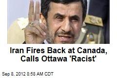 Iran Fires Back at Canada, Calls Ottawa 'Racist'
