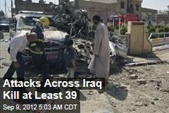 Attacks Across Iraq Kill at Least 39