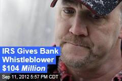 IRS Gives Bank Whistleblower $104 Million
