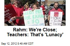 Rahm: We're Close; Teachers: That's 'Lunacy'