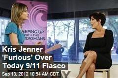 Kris Jenner 'Furious' Over Today 9/11 Fiasco