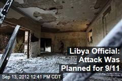 Libya Official: Attack Was Planned for 9/11