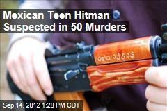 Mexican Teen Hitman Suspected in 50 Murders