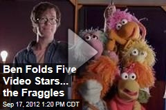 Ben Folds Five Video Stars... the Fraggles