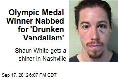Olympic Medal Winner Nabbed for 'Drunken Vandalism'