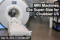 MRI Machines Go Super-Size for Chubbier US