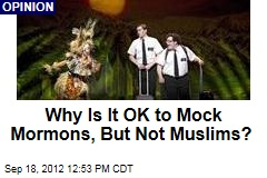 Why Is It OK to Mock Mormons, But Not Muslims?