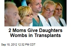 2 Moms Give Daughters Wombs in Transplants