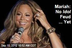 Mariah: No Idol Feud ... Yet