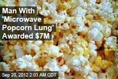 Man With 'Microwave Popcorn Lung' Awarded $7M