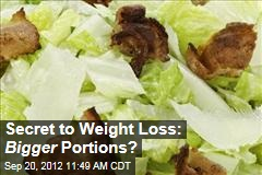 Secret to Weight Loss: Bigger Portions?