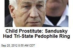 Child Prostitute: Sandusky Had Tri-State Pedophile Ring