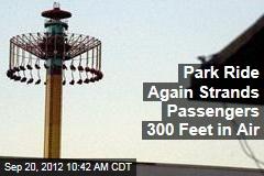 Park Ride Again Strands Passengers 300 Feet in Air