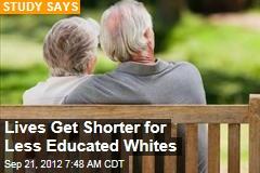 Lives Get Shorter for Less Educated Whites