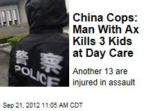 China Cops: Man With Ax Kills 3 Kids at Day Care