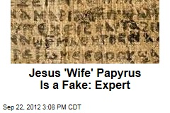 Jesus 'Wife' Papyrus Is a Fake: Expert