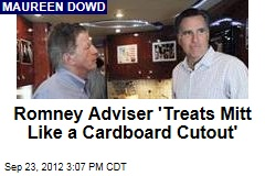 Romney Adviser 'Treats Mitt Like a Cardboard Cutout'
