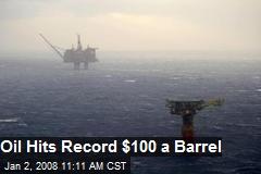 Oil Hits Record $100 a Barrel