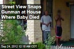 Street View Snaps Gunman at House Where Baby Died