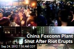 China Foxconn Plant Shut After Riot Erupts